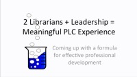 2 Librarians + Leadership = Meaningful PLC Experience