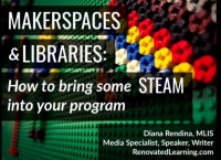 Makerspaces and Libraries: How to Bring Some STEAM into Your Program