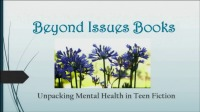 """Beyond """"Issue"""" Books - Unpacking Mental Health in Teen Fiction"""